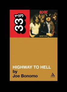 AC DC's Highway To Hell (33 1/3) - Joe Bonomo