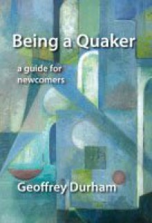Being a Quaker - Geoffrey Durham