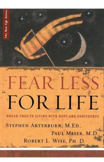 Fear Less for Life - M. Ed Stephen Arterburn, Robert L. Wise, Paul D. Meier, M. Ed Stephen Arterburn