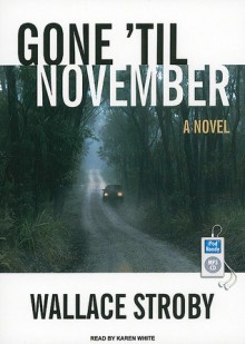 Gone 'til November: A Novel - Wallace Stroby, Karen White