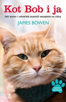 Kot Bob i ja. Jak kocur i człowiek znaleźli szczęście na ulicy - James Bowen, Andrzej Wajs