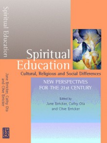 Spiritual Education: Cultural, Religious and Social Differences: New Perspectives for the 21st Century - Erricker, Erricker
