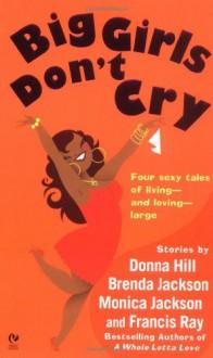 Big Girls Don't Cry - Donna Hill, Brenda Jackson, Monica Jackson, Francis Ray