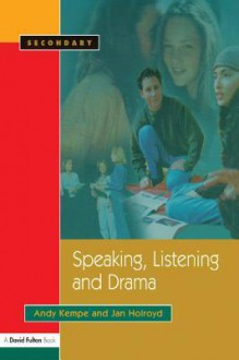 Speaking, Listening and Drama - Andy Kempe, Jan Holroyd
