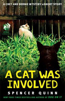 A Cat Was Involved: A Chet and Bernie Mystery eShort Story - Spencer Quinn