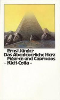 Das abenteuerliche Herz. Figuren und Capriccios - Ernst Jünger