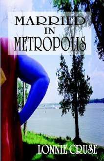 Married in Metropolis - Lonnie J. Cruse
