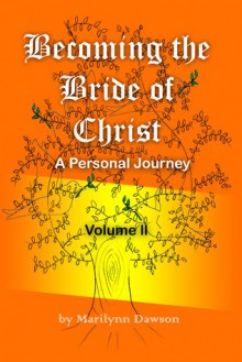 Becoming the Bride of Christ: A Personal Journey Volume Two - Marilynn Dawson
