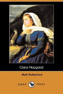 Clara Hopgood (Dodo Press) - Mark Rutherford