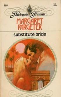 Substitute Bride (Harlequin Presents # 580) - Margaret Pargeter