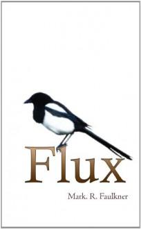 Flux - Mark R. Faulkner