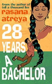 28 Years A Bachelor - Rasana Atreya