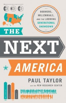 The Next America: Boomers, Millennials, and the Looming Generational Showdown - Paul Taylor, Pew Research Center