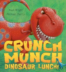 Crunch Munch Dinosaur Lunch! - Paul Bright, Mike Terry