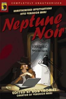 Neptune Noir: Unauthorized Investigations Into Veronica Mars - Rob Thomas