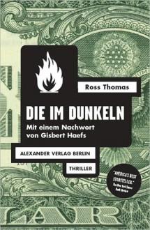 Die im Dunkeln - Ross Thomas, Gisbert Haefs
