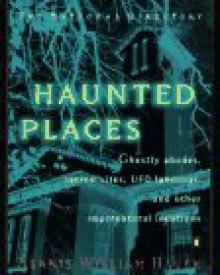 Haunted Places: The natl dir Ghostly Abodes Sacred Sites UFO Landings OtherSupernatural loc - Dennis William Hauck