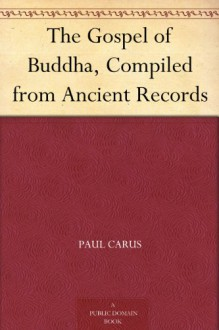 The Gospel of Buddha, Compiled from Ancient Records (English Edition) - Paul Carus