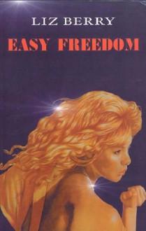 Easy Freedom - Liz Berry