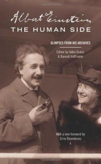 Albert Einstein, the Human Side: Glimpses from His Archives - Ze'ev Rosenkranz, Albert Einstein, Helen Dukas, Banesh Hoffmann