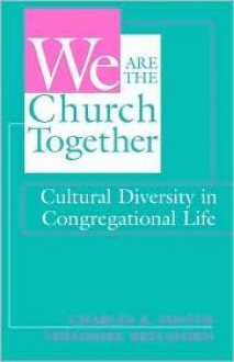 We Are the Church Together: Cultural Diversity in Congregational Life - Charles R. Foster, Theodore Brelsford