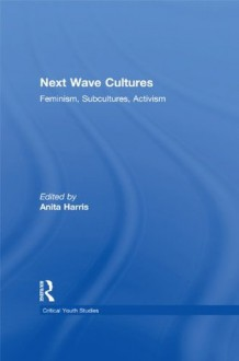 Next Wave Cultures: Feminism, Subcultures, Activism (Critical Youth Studies) - Anita Harris