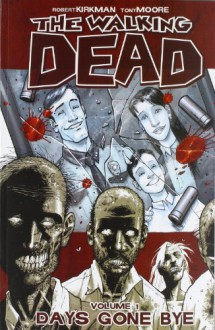 The Walking Dead, Vol. 1: Days Gone Bye - Tony Moore,Robert Kirkman