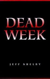 Dead Week - Jeff Shelby