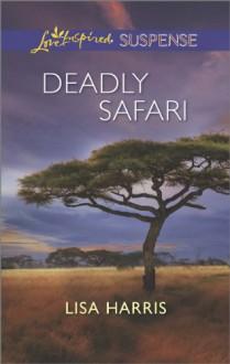 Deadly Safari (Love Inspired Suspense) - Lisa Harris