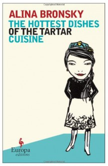 The Hottest Dishes of the Tartar Cuisine - Alina Bronsky, Tim Mohr