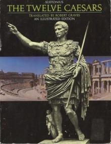 The Twelve Caesars - Suetonius, Robert Graves, Obye Gaius Suetonius, Michael Grant