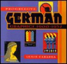 Progressive German Graphics: 1900 1937 - Leslie Cabarga