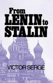From Lenin to Stalin - Victor Serge, Ralph Manheim, Max Shachtman