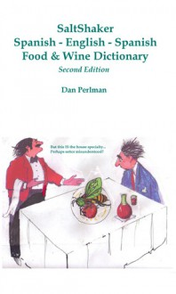 SaltShaker Spanish-English-Spanish Food & Wine Dictionary - Second Edition - Dan Perlman