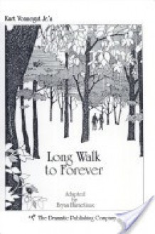 Long Walk to Forever: Based Upon an Episode from Kurt Vonnegut, Jr's Welcome to the Monkey House - Brian Harnetiaux