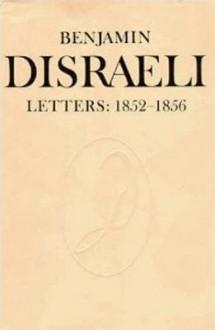 Benjamin Disraeli Letters: 1852-1856, Volume 6 - Benjamin Disraeli