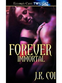 Forever Immortal - J.K. Coi
