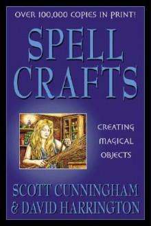 Spell Crafts: Creating Magical Objects (Llewellyn's Practical Magick) - Scott Cunningham, David Harrington, Scott Harri