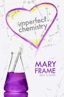 Imperfect Chemistry - Mary Frame