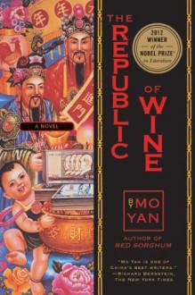 The Republic of Wine: A Novel - Mo Yan, Howard Goldblatt