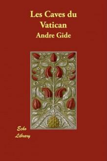 Les Caves Du Vatican - André Gide