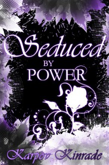 Seduced by Power: A New Adult Paranormal Romance of Shifters & Witches (Rose's Trilogy, #3) (The Seduced Saga) - Karpov Kinrade