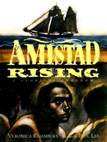 Amistad Rising: A Story of Freedom - Veronica Chambers, Shelly Bowen, Allyn M. Johnston, Paul Lee