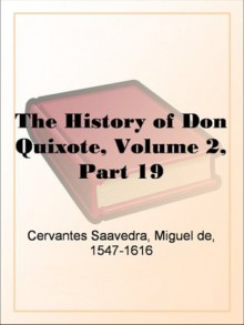 The History of Don Quixote, Volume 2, Part 19 - Miguel de Cervantes Saavedra
