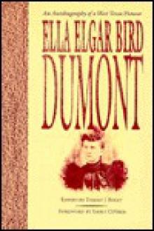 Ella Elgar Bird Dumont: An Autobiography of a West Texas Pioneer - Ella Elgar Bird Dumont