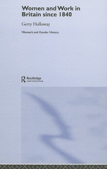 Women and Work in Britain Since 1840 - Gerry Holloway