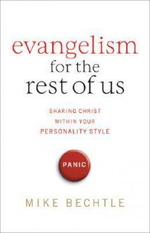 Evangelism for the Rest of Us: Sharing Christ within Your Personality Style - Mike Bechtle