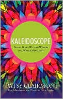 Kaleidoscope: Seeing God's Wit and Wisdom in a Whole New Light - Patsy Clairmont