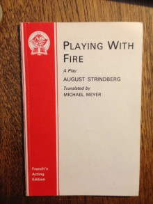 Playing with Fire: A Play in One Act - August Strindberg