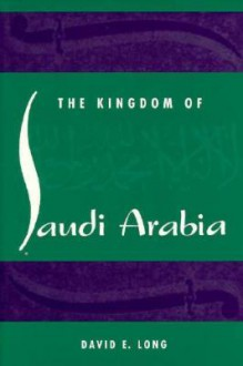 The Kingdom of Saudi Arabia - David E. Long